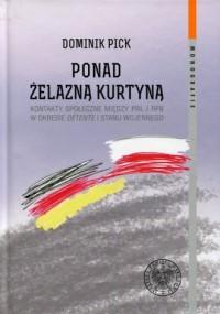 Ponad żelazną kurtyną. Kontakty społeczne między PRL i RFN w okresie detente i stanu wojennego. Seria: Monografie - okładka książki