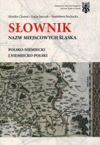 Słownik nazw miejscowości Śląska polsko-niemiecki i niemiecko-polski - okładka książki