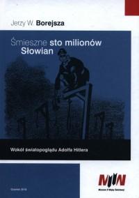 Śmieszne sto milionów Słowian. Wokół światopoglądu Adolfa Hitlera - okładka książki
