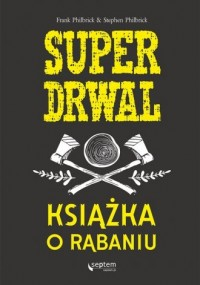 Superdrwal. Książka o rąbaniu - okładka książki