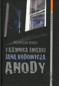 Tajemnica śmierci Jana Rodowicza Anody. Seria: Monografie - okładka książki