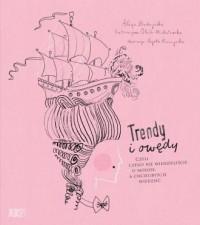 Trendy i owędy, czyli czego nie wiedzieliście o modzie, a chcielibyście wiedzieć - okładka książki
