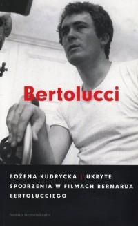 Ukryte spojrzenia w filmach Bernarda Bertolucciego - okładka książki