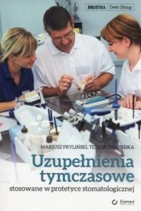 Uzupełnienia tymczasowe stosowane w praktyce stomatologicznej. Seria: Biblioteka Dent Group - okładka książki
