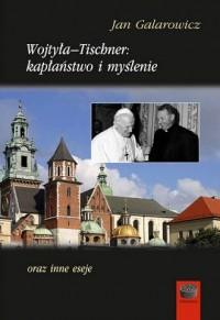 Wojtyła-Tischner, kapłaństwo i myślenie oraz inne eseje. Seria: Daimonion - okładka książki