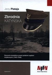 Zbrodnia katyńska. Zeznania świadków przed polskimi sądami wojskowymi (1943-1946) - okładka książki