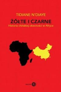 Żółte i czarne. Historia chińskiej obecności w Afryce - okładka książki