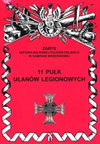 11 Pułk Ułanów Legionowych. Seria: Zarys historii wojennej pułków polskich w Kampanii Wrześniowej - okładka książki