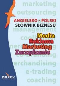 Angielsko-polski słownik biznesu. Media. Reklama. Marketing. Zarządzanie - okładka książki