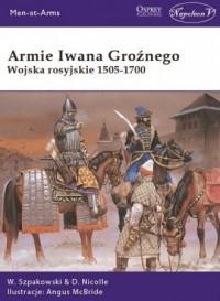 Armie Iwana Groźnego. Wojska rosyjskie 1505-1700 - okładka książki