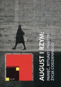 August i Rzym: Pamięć, rytuały i praktyki życia codziennego. Gnieźnieńskie Studia Europejskie. Monografie. Tom XXI - okładka książki