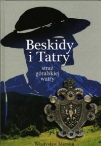 Beskidy i Tatry, straż góralskiej watry - okładka książki