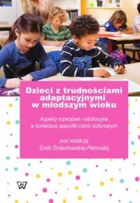 Dzieci z trudnościami adaptacyjnymi w młodszym wieku. Aspekty rozwojowe i edukacyjne w kontekście specyfiki różnic kulturowych - okładka książki