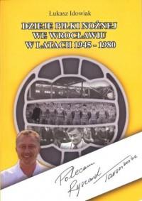 Dzieje piłki nożnej we Wrocławiu w latach 1945 - 1980 - okładka książki