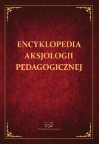 Encyklopedia aksjologii pedagogicznej - okładka książki