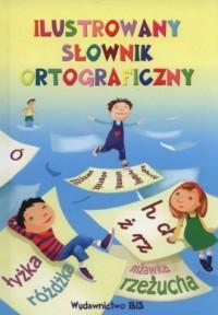 Ilustrowany słownik ortograficzny - okładka książki