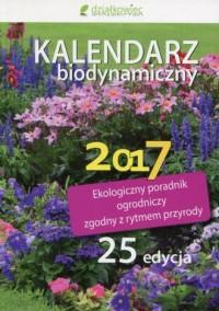 Kalendarz biodynamiczny 2017. Ekologiczny poradnik ogrodniczy zgodny z rytmem przyrody - okładka książki