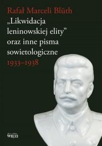 Likwidacja leninowskiej elity oraz inne pisma sowietologiczne 1933-1938 - okładka książki