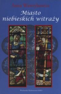 Miasto niebieskich witraży - okładka książki