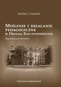 Myślenie i działanie pedagogiczne w Drugiej Rzeczypospolitej - okładka książki