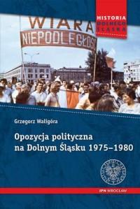 Opozycja polityczna na Dolnym Śląsku 1975-1980 - okładka książki