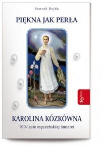 Piękna jak perła. Karolina Kózkówna. 100-lecie męczeńskiej śmierci - okładka książki