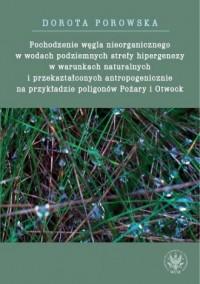 Pochodzenie węgla nieorganicznego w wodach podziemnych strefy hipergenezy w warunkach naturalnych - okładka książki