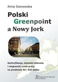 Polski Greenpoint a Nowy Jork. Gentryfikacja, stosunki etniczne i imigrancki rynek pracy na przełomie XX i XXI wieku - okładka książki
