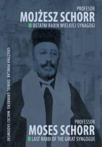 Profesor Mojżesz Schorr. Ostatni rabin Wielkiej Synagogi - okładka książki