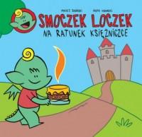 Smoczek Loczek na ratunek Księżniczce - okładka książki