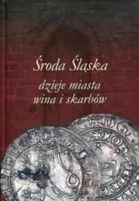 Środa Śląska. Dzieje miasta, wina i skarbów - okładka książki