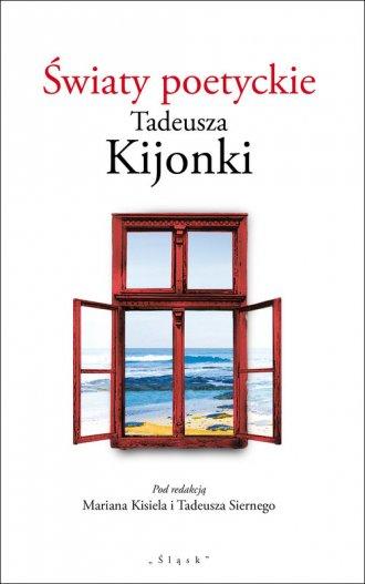 Światy poetyckie Tadeusza Kijonki - okładka książki