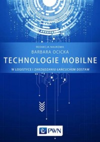 Technologie mobilne w logistyce i zarządzaniu łańcuchem dostaw - okładka książki