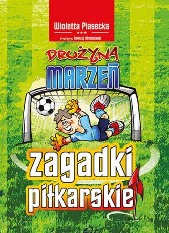 Zagadki piłkarskie. Drużyna marzeń - okładka książki