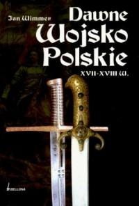 Dawne Wojsko Polskie XVII-XVIII w. - okładka książki