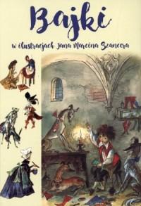 Bajki w ilustracjach Jana Marcina Szancera - okładka książki