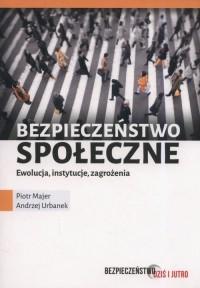 Bezpieczeństwo społeczne. Ewolucja, instytucje, zagrożenia - okładka książki