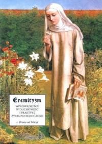 Eremityzm. Wprowadzenie w duchowość i praktyke życia pustelniczego - okładka książki