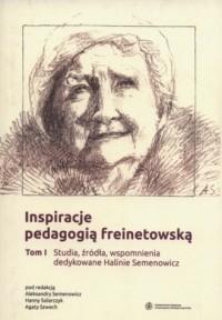 Inspiracje pedagogią freinetowską. Tom 1. Studia, źródła, wspomnienia dedykowane Halinie Semenowicz - okładka książki