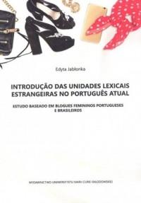 Introduçao das unidades lexicais estrangeiras no portugus atual. Estudo baseado em blogues feminios - okładka podręcznika