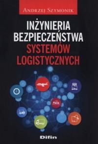 Inżynieria bezpieczeństwa systemów logistycznych - okładka książki