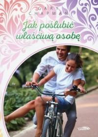 Jak poślubić właściwą osobę - okładka książki