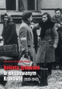 Kobieta żydowska w okupowanym Krakowie (1939-1945) - okładka książki
