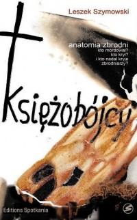 Księżobójcy. Anatomia zbrodni - okładka książki