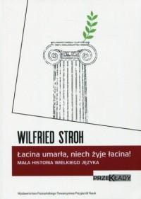 Łacina umarła, niech żyje łacina!.Mała historia wielkiego języka - okładka książki