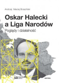 Oskar Halecki a Liga Narodów. Poglądy - okładka książki