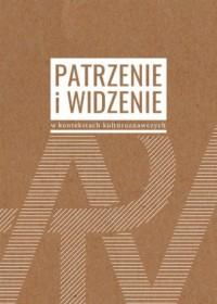 Patrzenie i widzenie w kontekstach kulturoznawczych - okładka książki