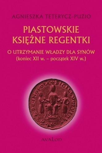Piastowskie księżne regentki. O - okładka książki