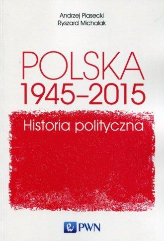 Polska 1945-2015. Historia polityczna - okładka książki