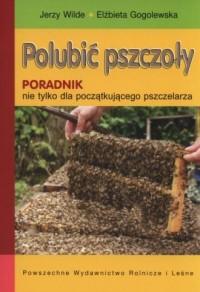 Polubić pszczoły. Poradnik nie tylko dla początkującego pszczelarza - okładka książki
